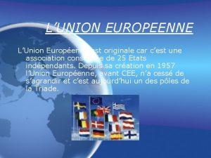 LUNION EUROPEENNE LUnion Europenne est originale car cest