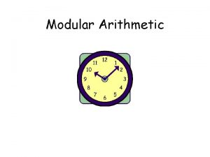 Modular Arithmetic This Lecture Modular arithmetic is an