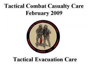 Tactical Combat Casualty Care February 2009 Tactical Evacuation