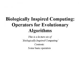 Biologically Inspired Computing Operators for Evolutionary Algorithms This