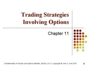 Trading Strategies Involving Options Chapter 11 Fundamentals of
