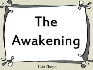 The Awakening Kate Chopin The Awakening is a