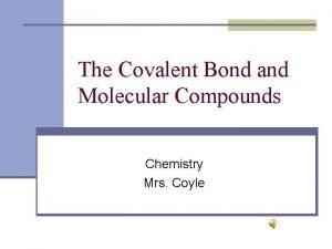 The Covalent Bond and Molecular Compounds Chemistry Mrs