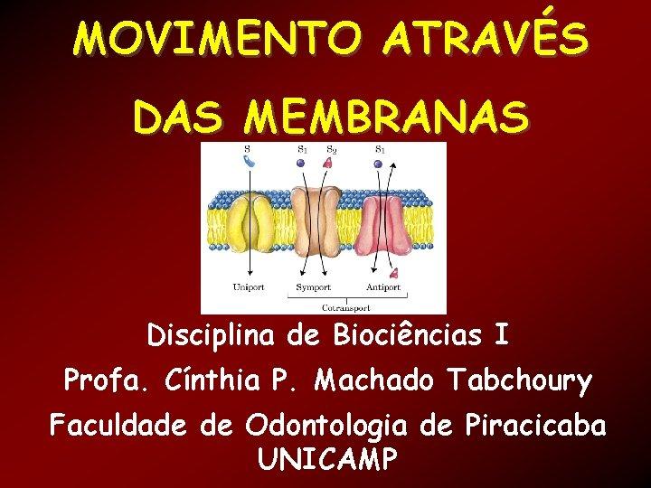 MOVIMENTO ATRAVS DAS MEMBRANAS Disciplina de Biocincias I