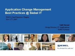 Application Change Management Best Practices Siebel IT ISACA