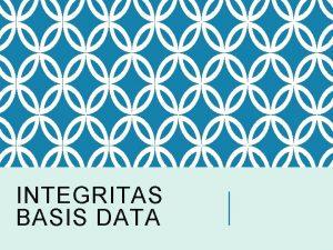 INTEGRITAS BASIS DATA Integritas Basis data Menjamin Validitas