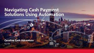 Navigating Cash Payment Solutions Using Automation Carolina Cash