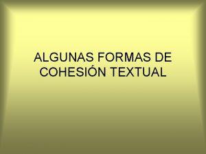 ALGUNAS FORMAS DE COHESIN TEXTUAL Cohesin textual Observa