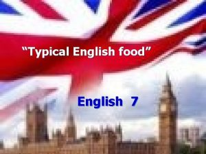 Typical English food English 7 Listen read and