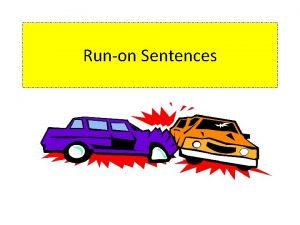 Runon Sentences Help Somebody call Weve got some