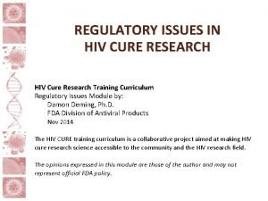 REGULATORY ISSUES IN HIV CURE RESEARCH HIV Cure