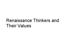 Renaissance Thinkers and Their Values What the Renaissance