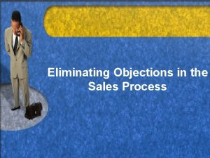 Eliminating Objections in the Sales Process Common Objections