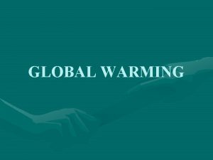 GLOBAL WARMING DEFINITION AND MEANING Global warming refers