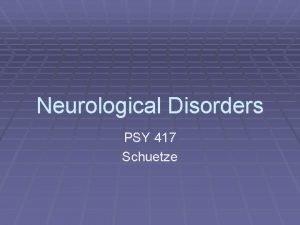 Neurological Disorders PSY 417 Schuetze Diagnosing Neurological Problems