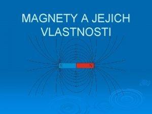 MAGNETY A JEJICH VLASTNOSTI Magnet Nzvy magnet a