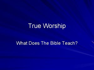 True Worship What Does The Bible Teach True