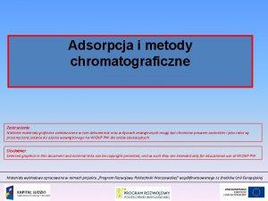 Adsorpcja i metody chromatograficzne Zastrzeenie Niektre materiay graficzne