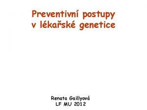 Preventivn postupy v lkask genetice Renata Gaillyov LF