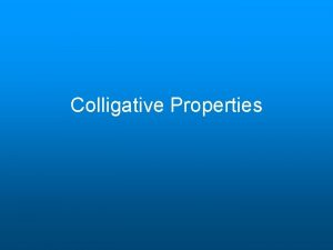 Colligative Properties How does the solute change the