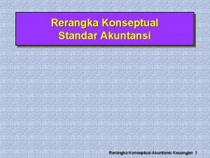 Rerangka Konseptual Standar Akuntansi Rerangka Konseptual Akuntansi Keuangan