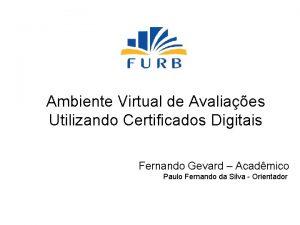 Ambiente Virtual de Avaliaes Utilizando Certificados Digitais Fernando