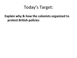 Todays Target Explain why how the colonists organized