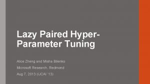 Lazy Paired Hyper Parameter Tuning Alice Zheng and