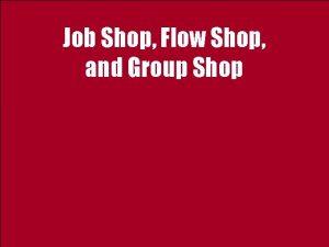 Job Shop Flow Shop and Group Shop Low