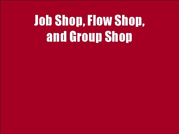 Job Shop Flow Shop and Group Shop Low