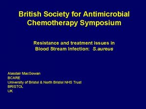 British Society for Antimicrobial Chemotherapy Symposium Resistance and