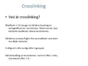 Crosslinking Vad r crosslinking Riboflavin UV ljus ger