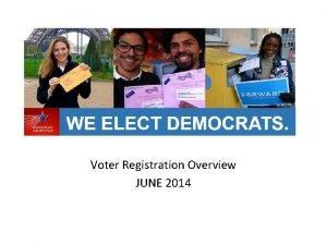 Voter Registration Overview JUNE 2014 Voter Registration Goals