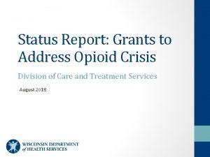 Status Report Grants to Address Opioid Crisis Division