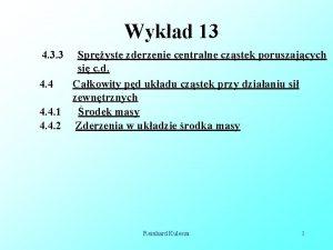 Wykad 13 4 3 3 Spryste zderzenie centralne