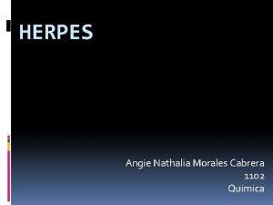 HERPES Angie Nathalia Morales Cabrera 1102 Quimica Herpes