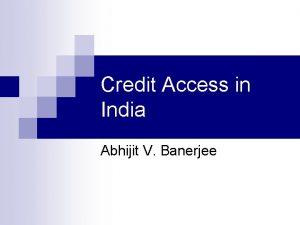 Credit Access in India Abhijit V Banerjee How