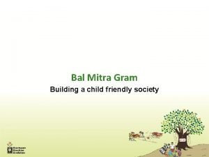 Bal Mitra Gram Building a child friendly society