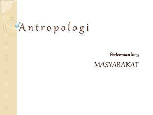 Antropologi Pertemuan ke5 MASYARAKAT Definisi Masyarakat Asal kata