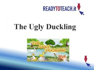 The Ugly Duckling Once upon a time in