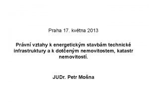 Praha 17 kvtna 2013 Prvn vztahy k energetickm