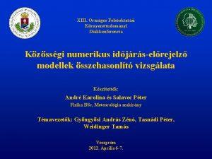 XIII Orszgos Felsoktatsi Krnyezettudomnyi Dikkonferencia Kzssgi numerikus idjrselrejelz