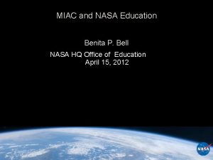 MIAC and NASA Education Benita P Bell NASA