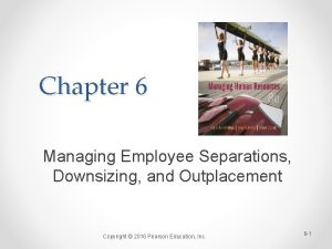 Chapter 6 Managing Employee Separations Downsizing and Outplacement