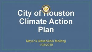 City of Houston Climate Action Plan Mayors Stakeholder