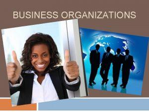 BUSINESS ORGANIZATIONS Entrepreneur An entrepreneur is a person