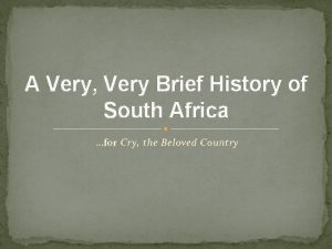 A Very Very Brief History of South Africa