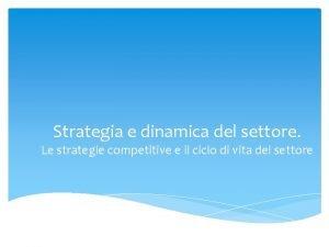 Strategia e dinamica del settore Le strategie competitive