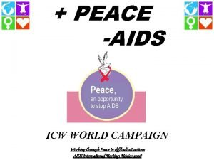 PEACE AIDS ICW WORLD CAMPAIGN Working through Peace