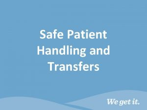 Safe Patient Handling and Transfers Safe Patient Handling
